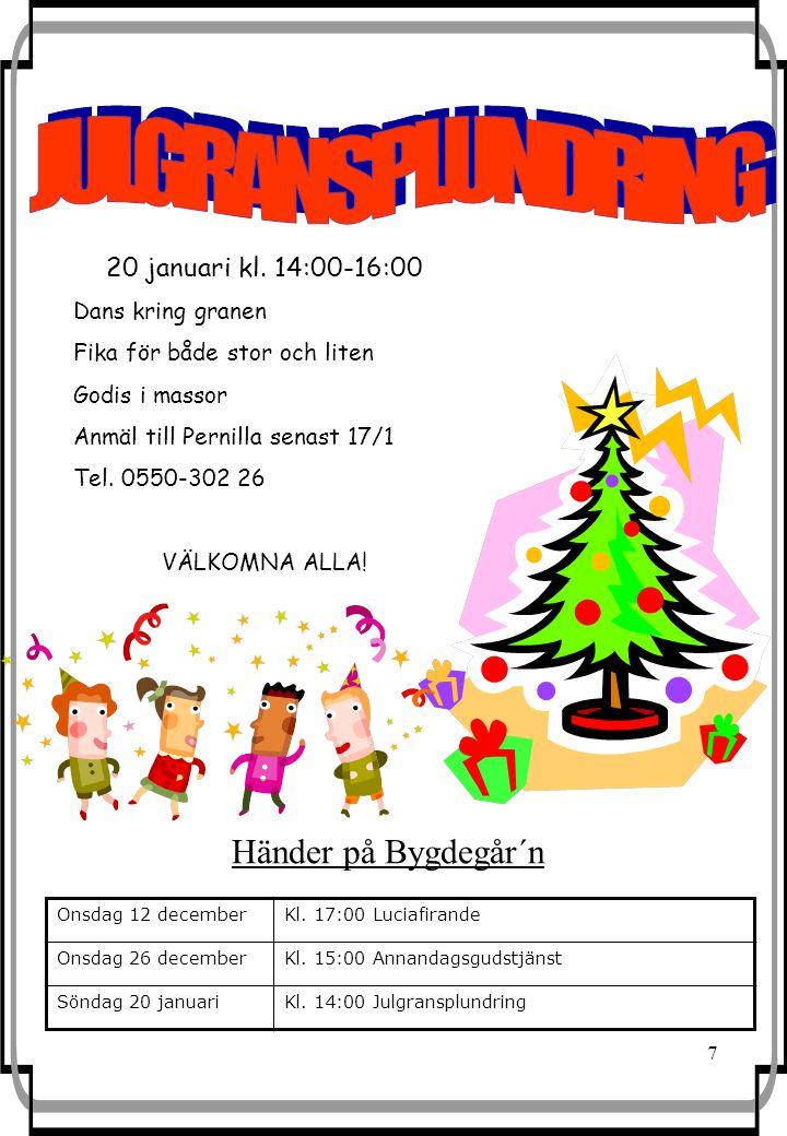 7 Händer på Bygdegår´n Onsdag 12 decemberKl. 17:00 Luciafirande Onsdag 26 decemberKl.