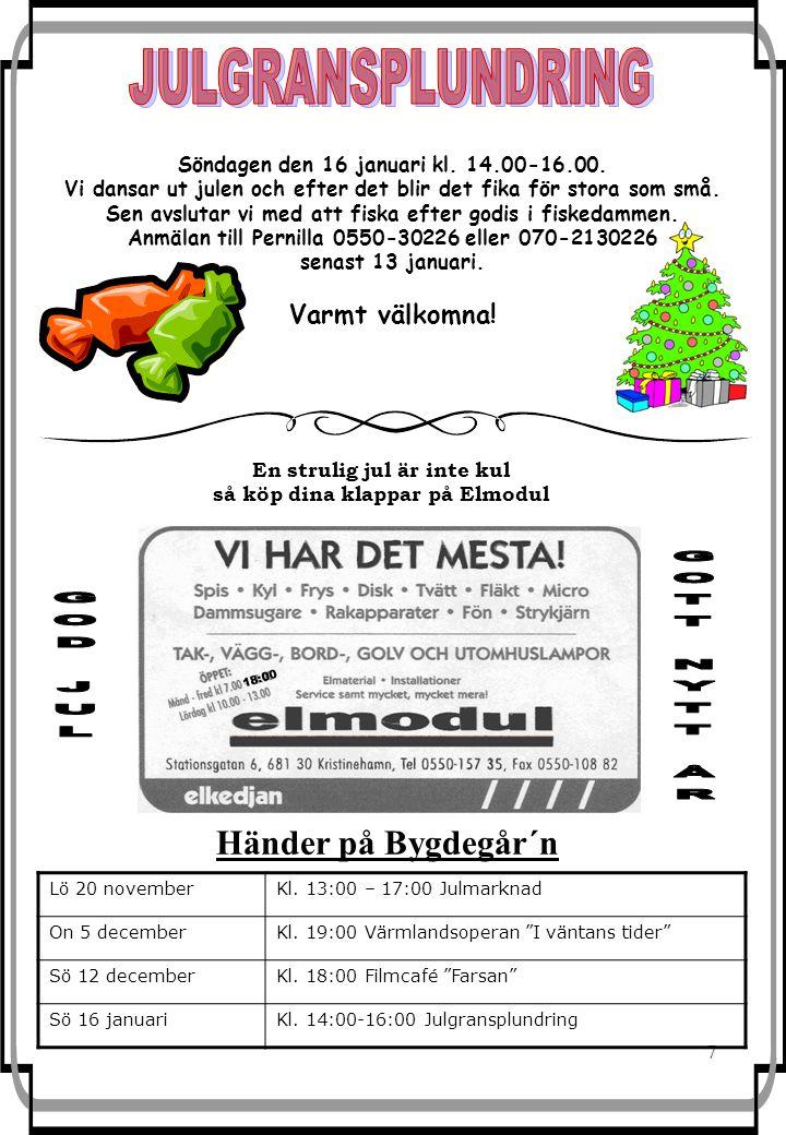 7 Händer på Bygdegår´n Lö 20 novemberKl. 13:00 – 17:00 Julmarknad On 5 decemberKl.