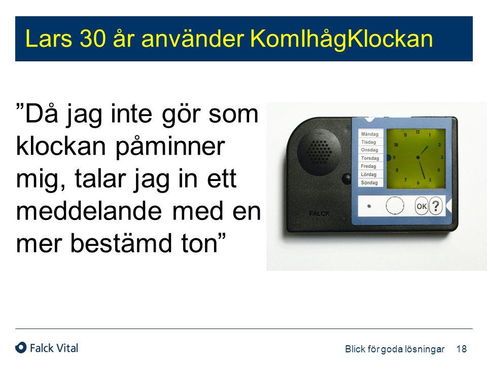 """18 Blick för goda lösningar Lars 30 år använder KomIhågKlockan """"Då jag inte gör som klockan påminner mig, talar jag in ett meddelande med en mer bestä"""
