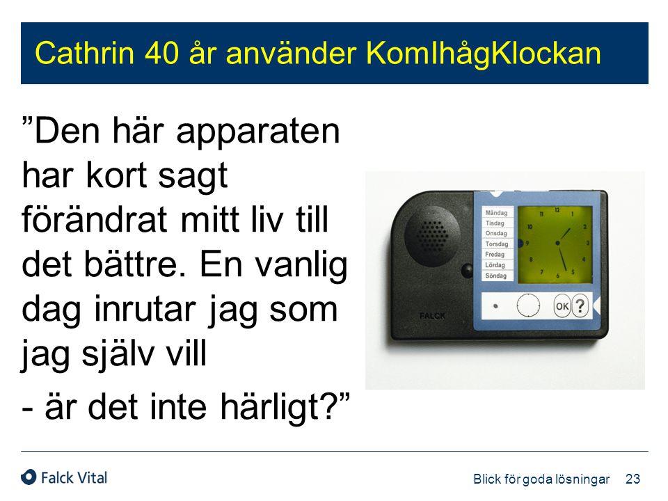 """23 Blick för goda lösningar Cathrin 40 år använder KomIhågKlockan """"Den här apparaten har kort sagt förändrat mitt liv till det bättre. En vanlig dag i"""