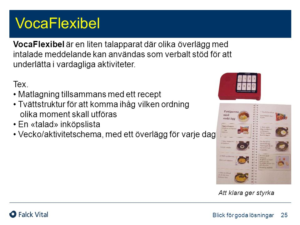 25 Blick för goda lösningar VocaFlexibel Att klara ger styrka VocaFlexibel är en liten talapparat där olika överlägg med intalade meddelande kan använ