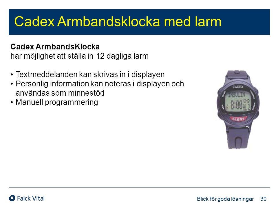 30 Blick för goda lösningar Cadex Armbandsklocka med larm Cadex ArmbandsKlocka har möjlighet att ställa in 12 dagliga larm •Textmeddelanden kan skriva