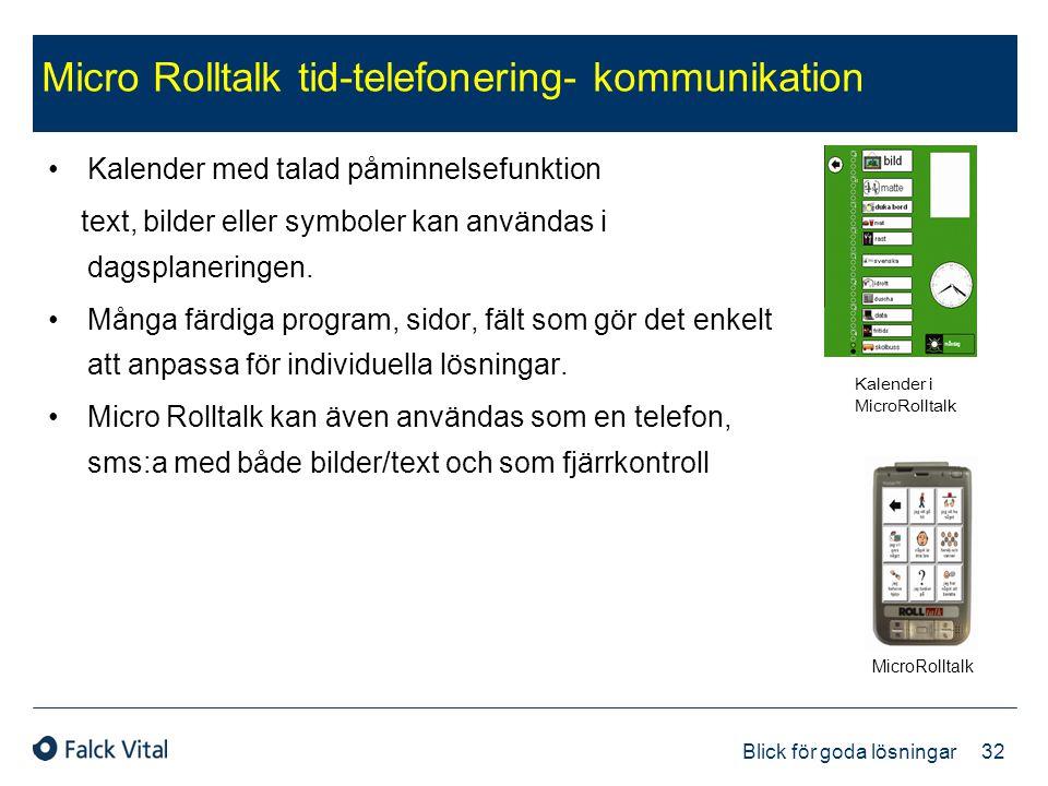 32 Blick för goda lösningar Micro Rolltalk tid-telefonering- kommunikation •Kalender med talad påminnelsefunktion text, bilder eller symboler kan anvä