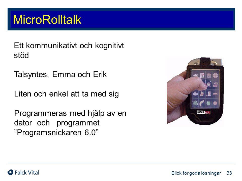 33 Blick för goda lösningar MicroRolltalk Ett kommunikativt och kognitivt stöd Talsyntes, Emma och Erik Liten och enkel att ta med sig Programmeras me