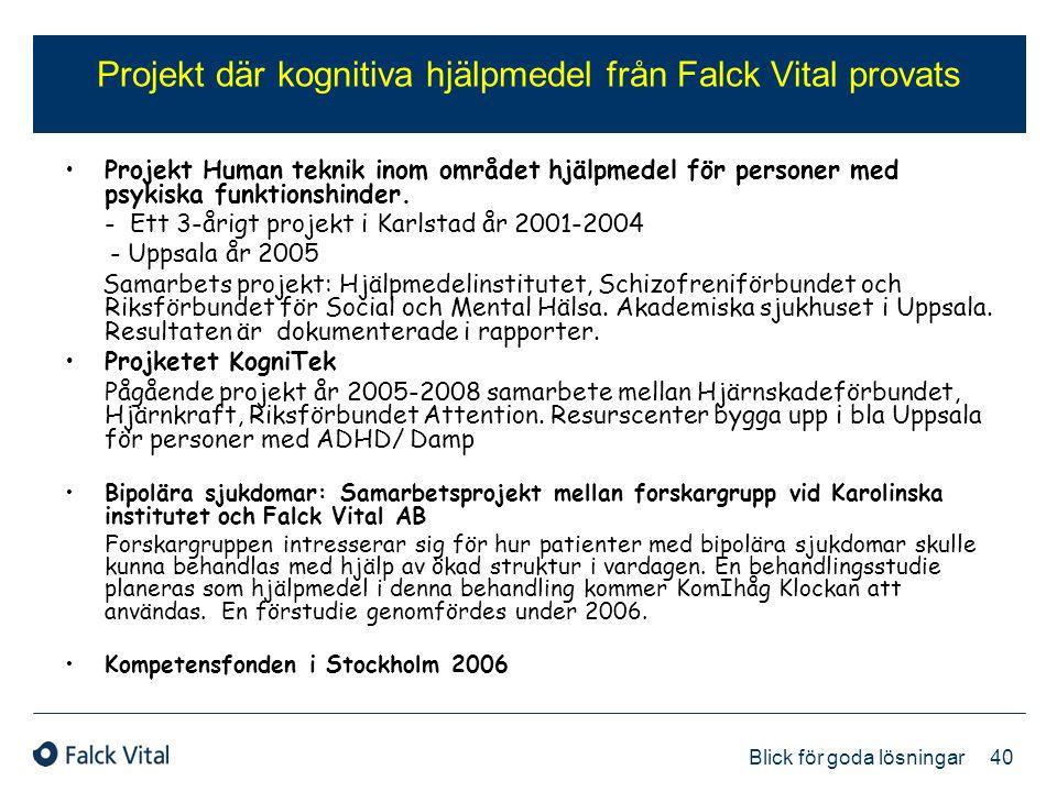 40 Blick för goda lösningar Projekt där kognitiva hjälpmedel från Falck Vital provats •Projekt Human teknik inom området hjälpmedel för personer med p