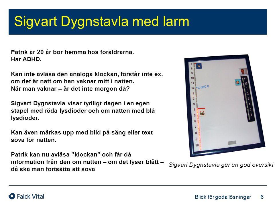 6 Blick för goda lösningar Sigvart Dygnstavla med larm Sigvart Dygnstavla ger en god översikt Patrik är 20 år bor hemma hos föräldrarna. Har ADHD. Kan