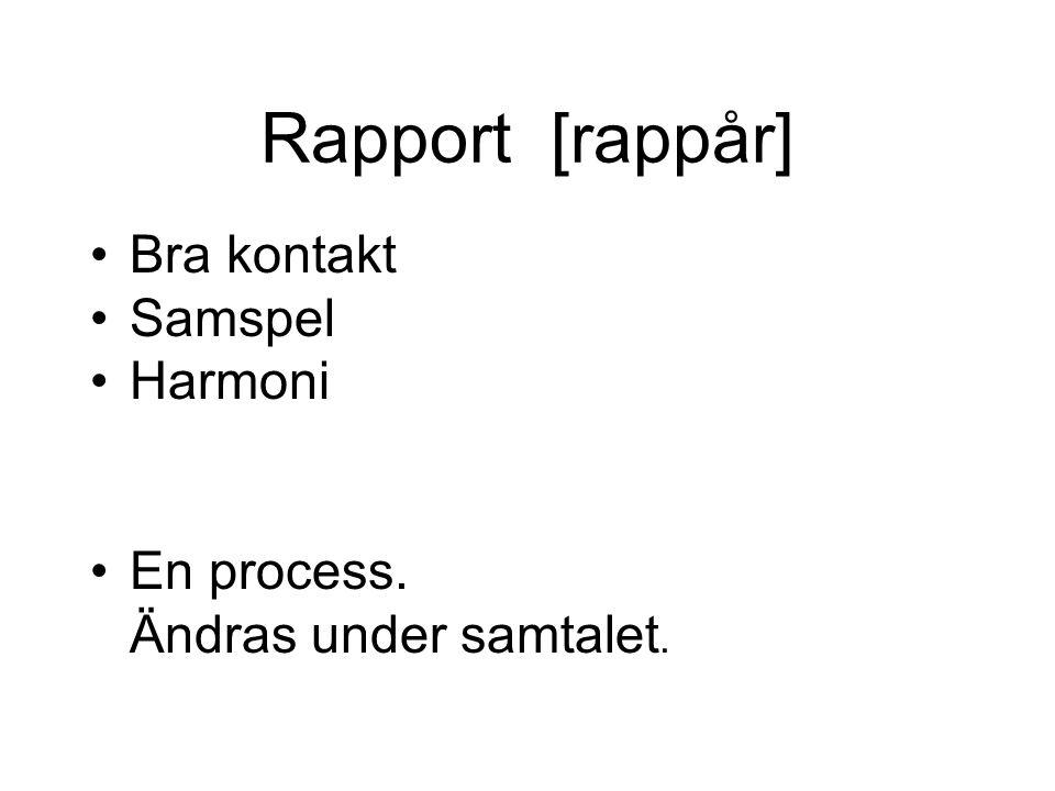 Rapport [rappår] •Bra kontakt •Samspel •Harmoni •En process. Ändras under samtalet.