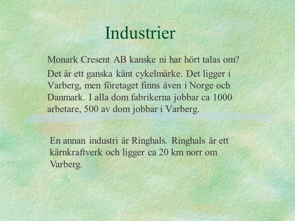 Industrier Monark Cresent AB kanske ni har hört talas om? Det är ett ganska känt cykelmärke. Det ligger i Varberg, men företaget finns även i Norge oc