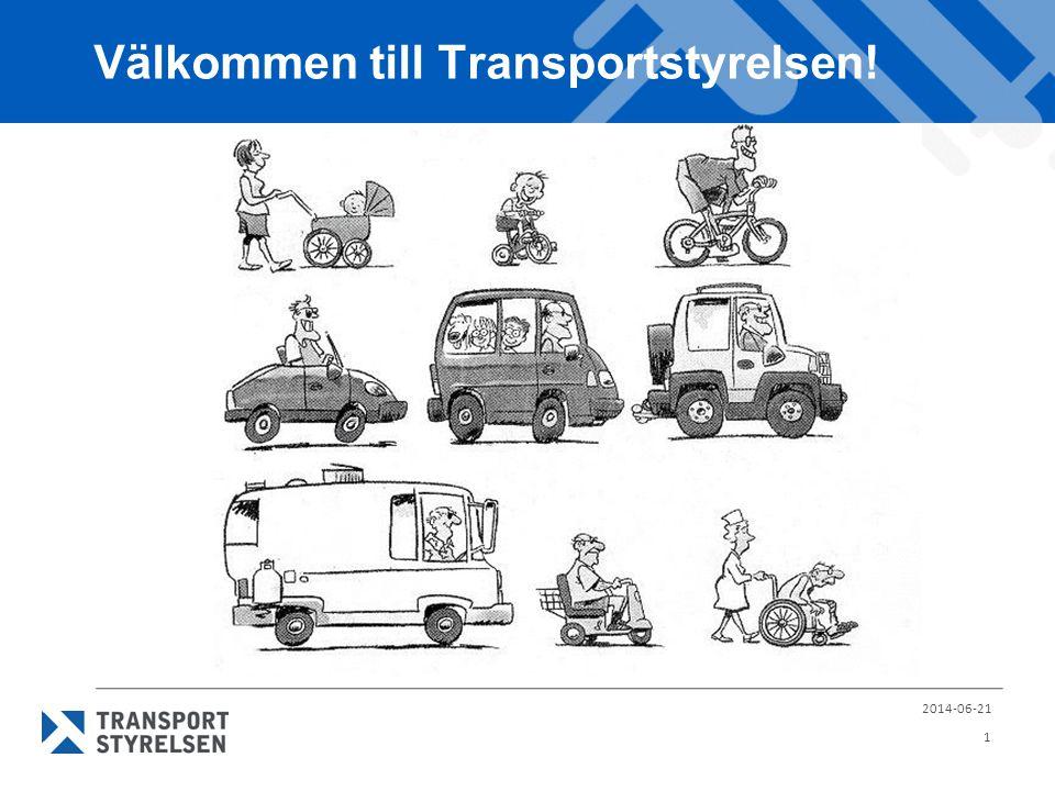 Välkommen till Transportstyrelsen! 2014-06-21 1
