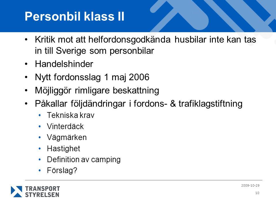 Personbil klass II •Kritik mot att helfordonsgodkända husbilar inte kan tas in till Sverige som personbilar •Handelshinder •Nytt fordonsslag 1 maj 200