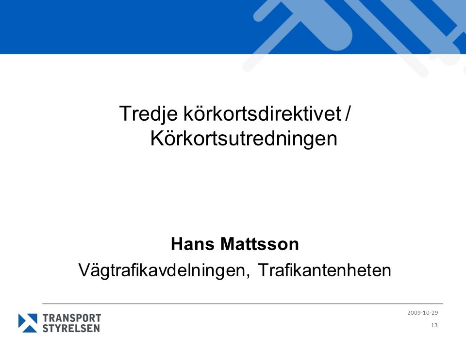 Tredje körkortsdirektivet / Körkortsutredningen Hans Mattsson Vägtrafikavdelningen, Trafikantenheten 2009-10-29 13