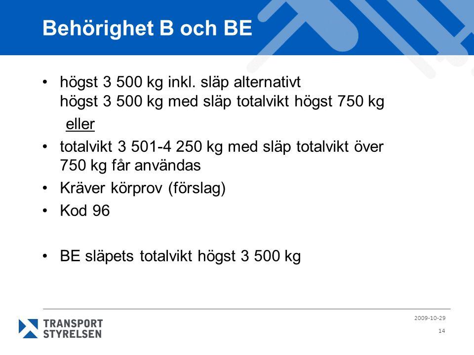 Behörighet B och BE •högst 3 500 kg inkl. släp alternativt högst 3 500 kg med släp totalvikt högst 750 kg eller •totalvikt 3 501-4 250 kg med släp tot
