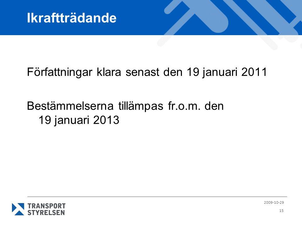 Ikraftträdande Författningar klara senast den 19 januari 2011 Bestämmelserna tillämpas fr.o.m. den 19 januari 2013 2009-10-29 15