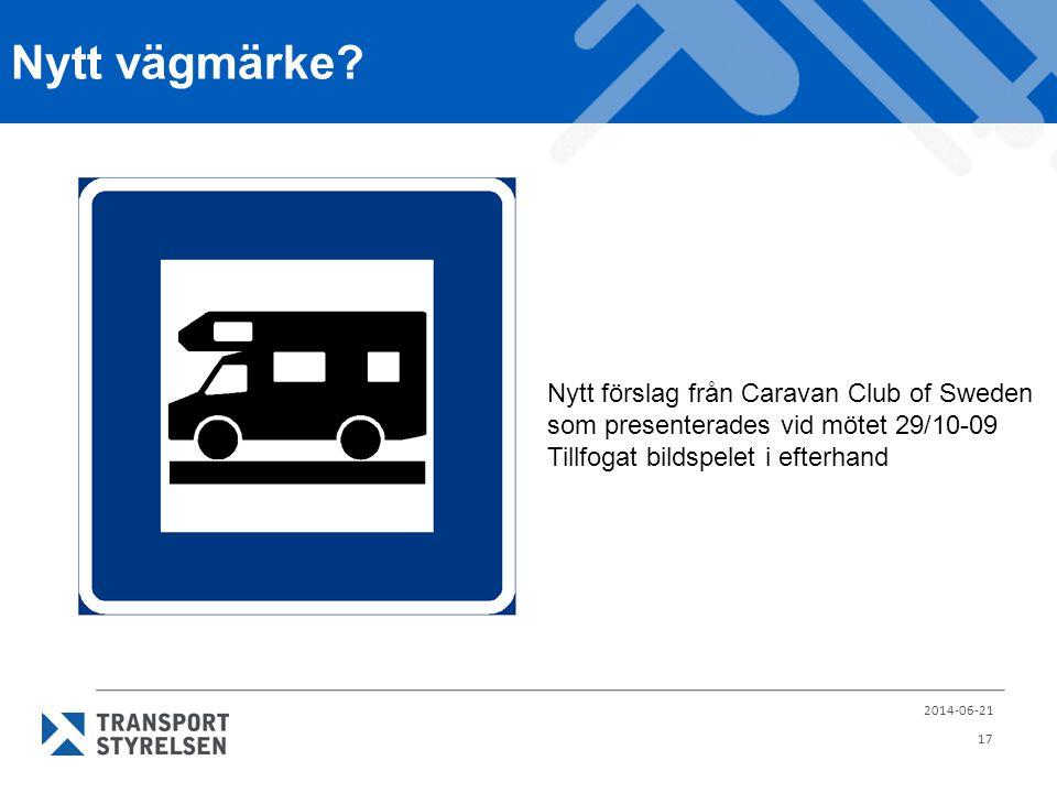 Nytt vägmärke? 2014-06-21 17 Nytt förslag från Caravan Club of Sweden som presenterades vid mötet 29/10-09 Tillfogat bildspelet i efterhand