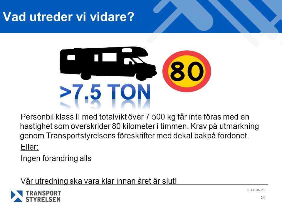 Vad utreder vi vidare? Personbil klass II med totalvikt över 7 500 kg får inte föras med en hastighet som överskrider 80 kilometer i timmen. Krav på u
