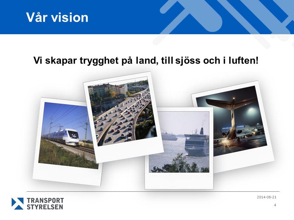 Vår vision 2014-06-21 4 Vi skapar trygghet på land, till sjöss och i luften!