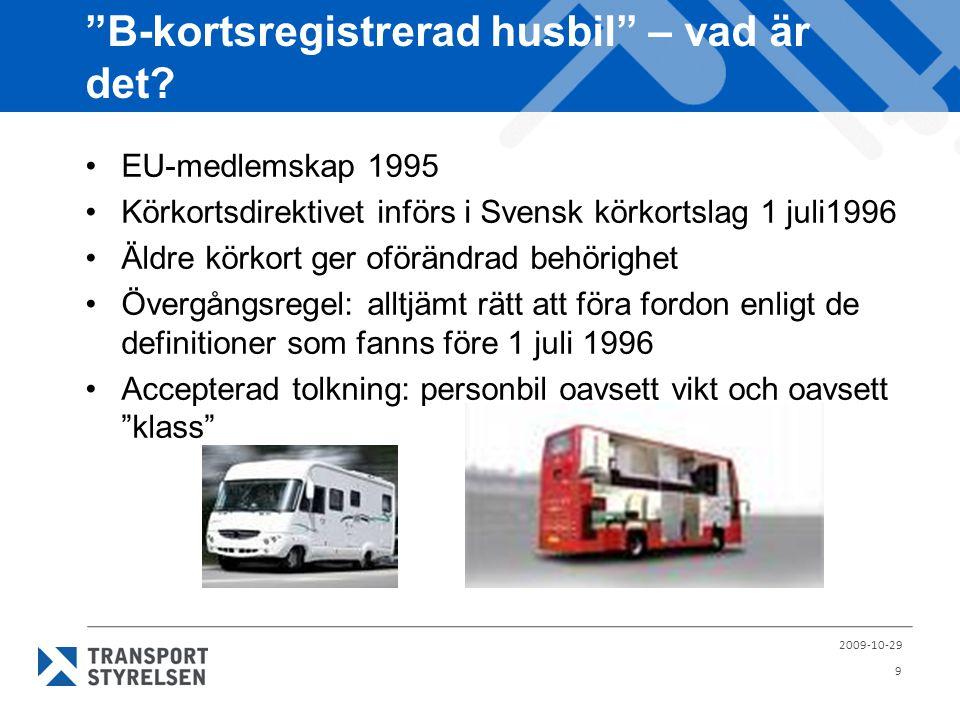 """""""B-kortsregistrerad husbil"""" – vad är det? •EU-medlemskap 1995 •Körkortsdirektivet införs i Svensk körkortslag 1 juli1996 •Äldre körkort ger oförändrad"""