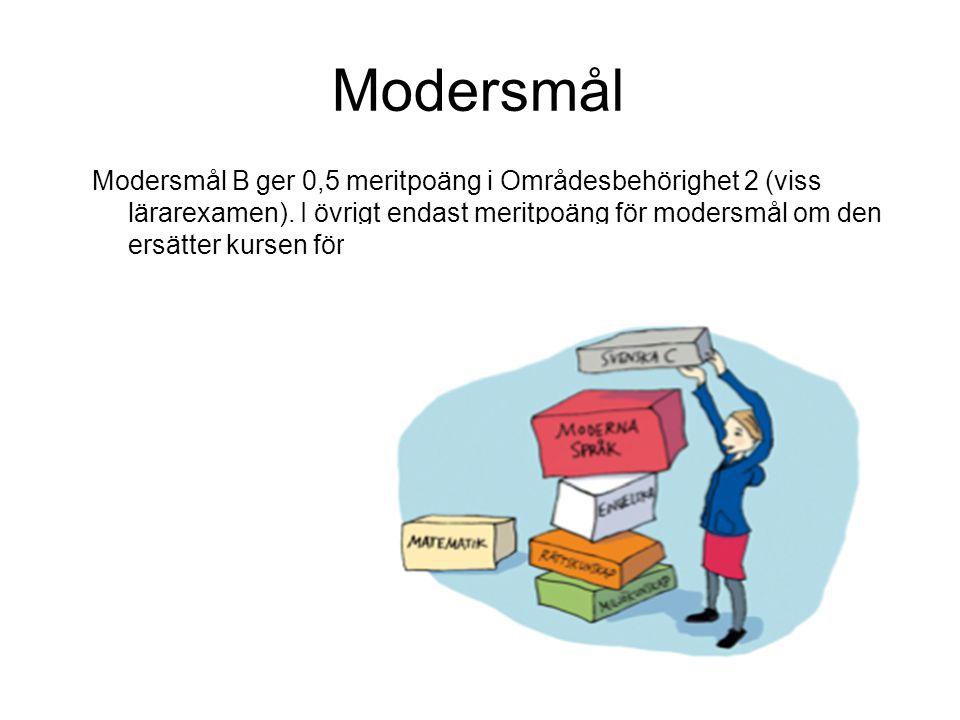 Modersmål Modersmål B ger 0,5 meritpoäng i Områdesbehörighet 2 (viss lärarexamen). I övrigt endast meritpoäng för modersmål om den ersätter kursen för