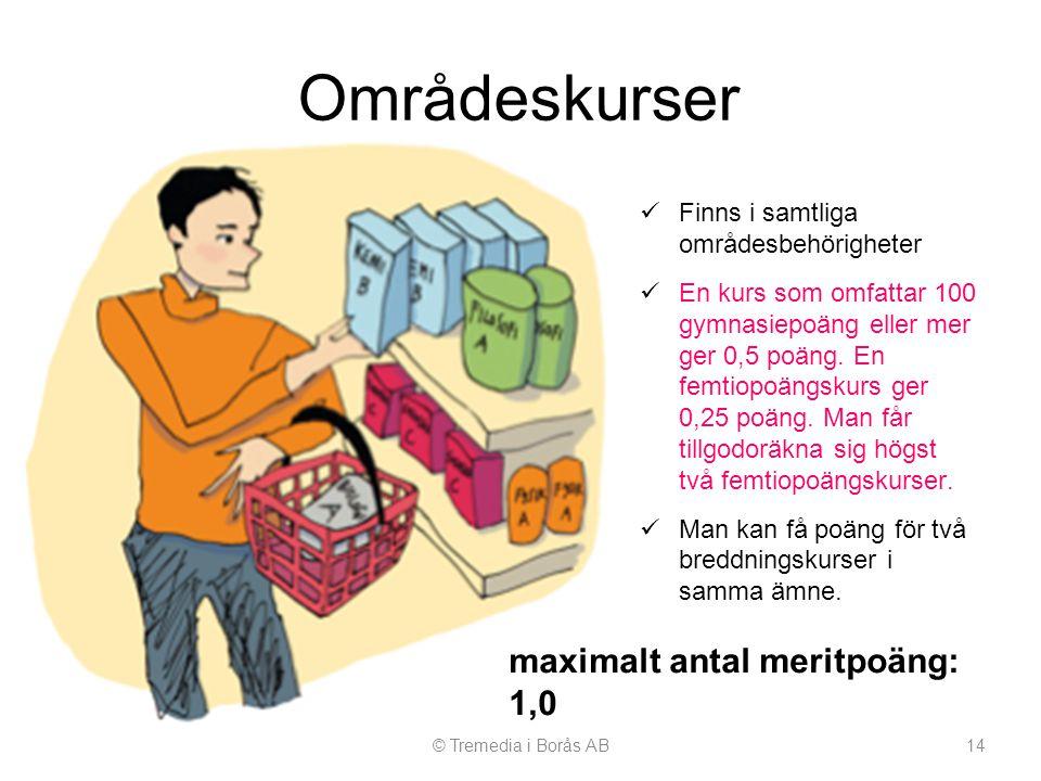 Områdeskurser  Finns i samtliga områdesbehörigheter  En kurs som omfattar 100 gymnasiepoäng eller mer ger 0,5 poäng. En femtiopoängskurs ger 0,25 po