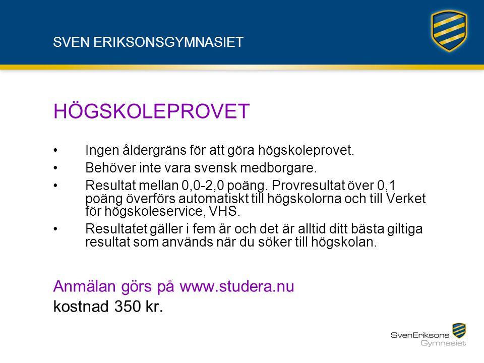 SVEN ERIKSONSGYMNASIET HÖGSKOLEPROVET •Ingen åldergräns för att göra högskoleprovet. •Behöver inte vara svensk medborgare. •Resultat mellan 0,0-2,0 po