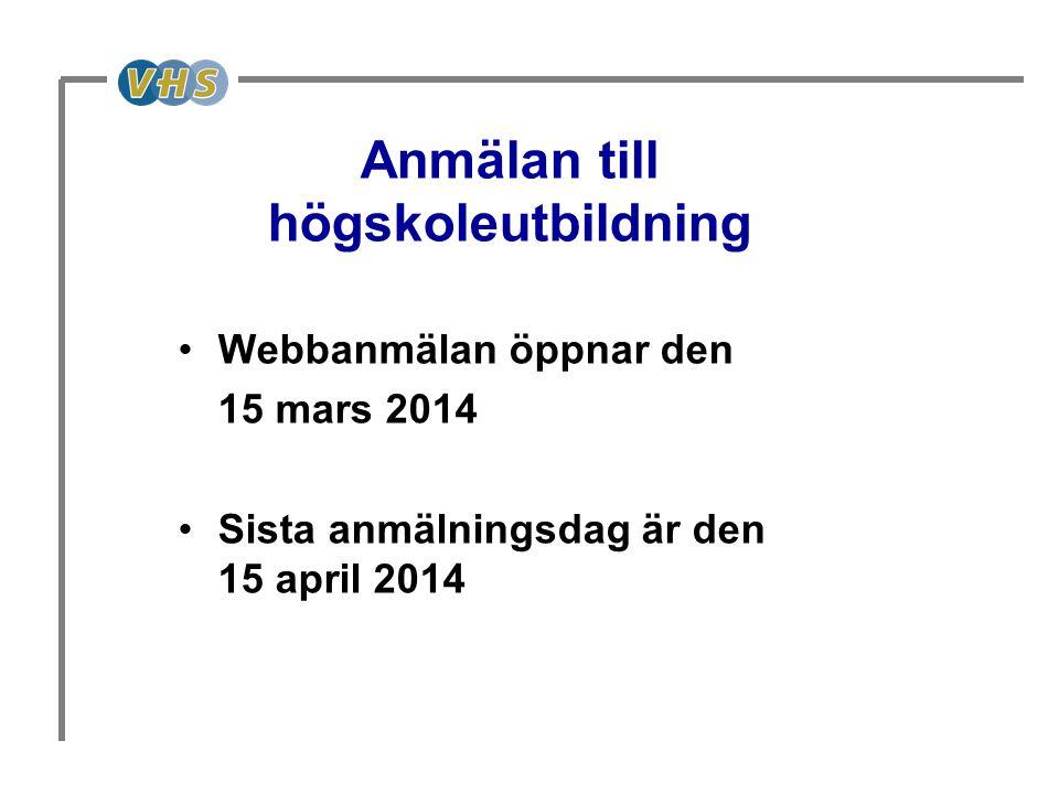 Anmälan till högskoleutbildning •Webbanmälan öppnar den 15 mars 2014 •Sista anmälningsdag är den 15 april 2014