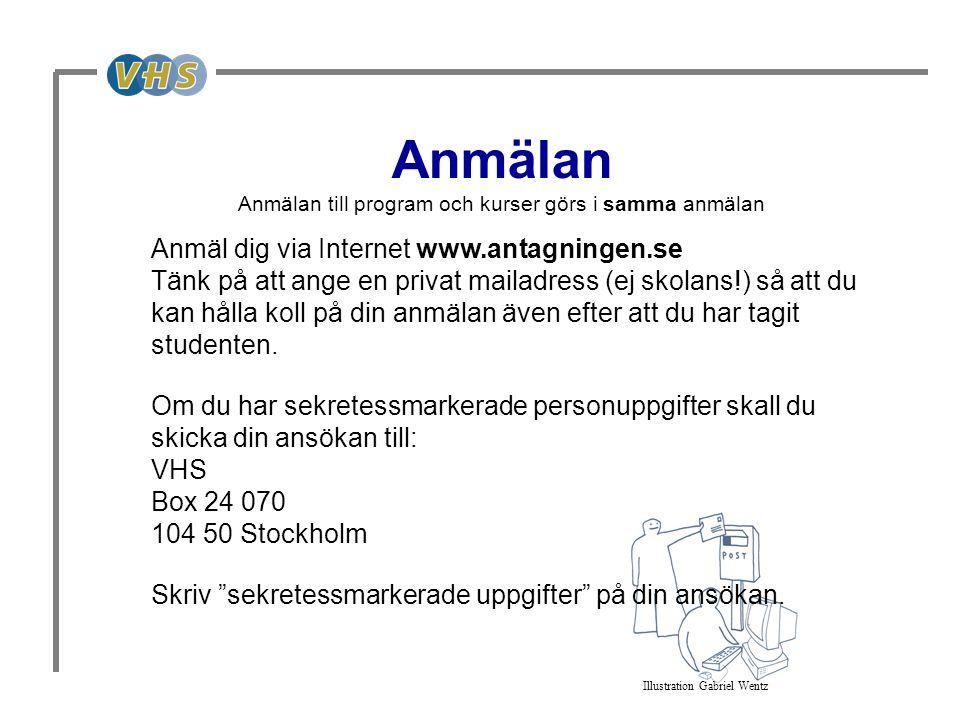 Anmäl dig via Internet www.antagningen.se Tänk på att ange en privat mailadress (ej skolans!) så att du kan hålla koll på din anmälan även efter att d