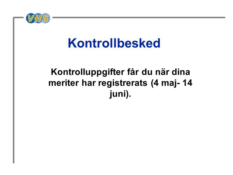 Kontrollbesked Kontrolluppgifter får du när dina meriter har registrerats (4 maj- 14 juni).