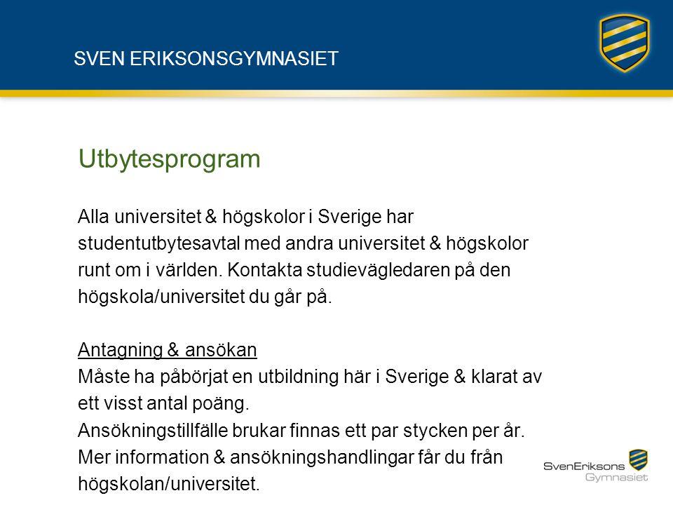 SVEN ERIKSONSGYMNASIET Utbytesprogram Alla universitet & högskolor i Sverige har studentutbytesavtal med andra universitet & högskolor runt om i värld