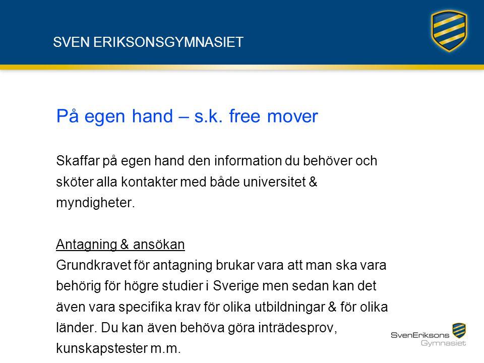 SVEN ERIKSONSGYMNASIET På egen hand – s.k. free mover Skaffar på egen hand den information du behöver och sköter alla kontakter med både universitet &