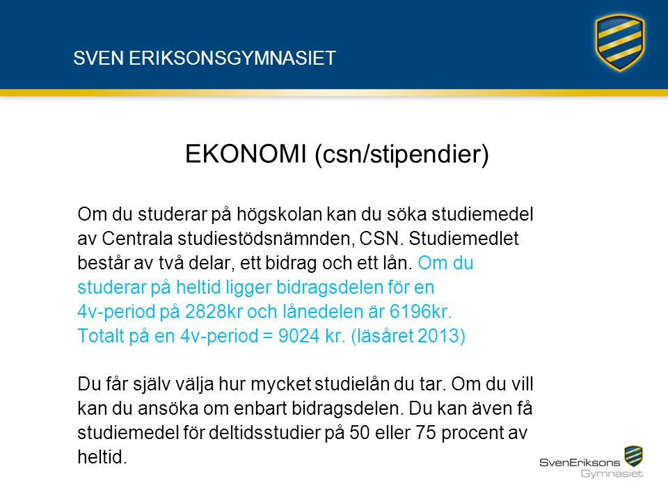 SVEN ERIKSONSGYMNASIET EKONOMI (csn/stipendier) Om du studerar på högskolan kan du söka studiemedel av Centrala studiestödsnämnden, CSN. Studiemedlet