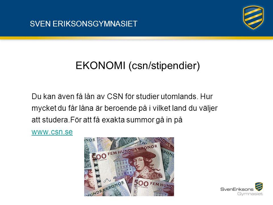 SVEN ERIKSONSGYMNASIET EKONOMI (csn/stipendier) Du kan även få lån av CSN för studier utomlands. Hur mycket du får låna är beroende på i vilket land d