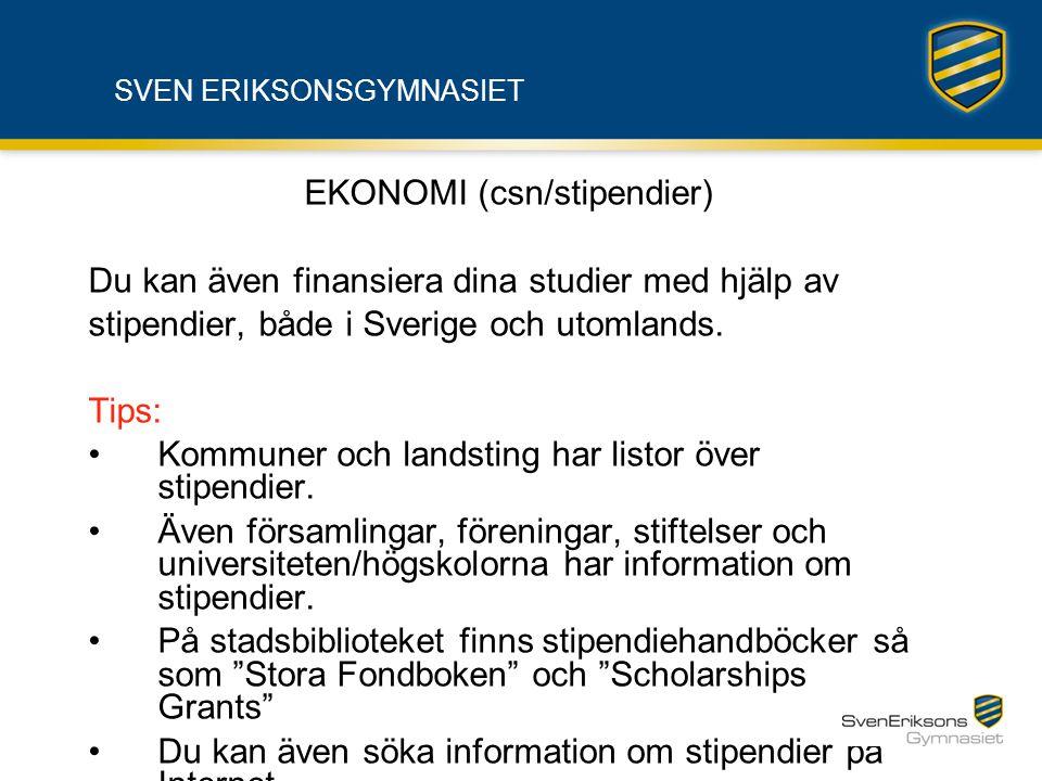 SVEN ERIKSONSGYMNASIET EKONOMI (csn/stipendier) Du kan även finansiera dina studier med hjälp av stipendier, både i Sverige och utomlands. Tips: •Komm
