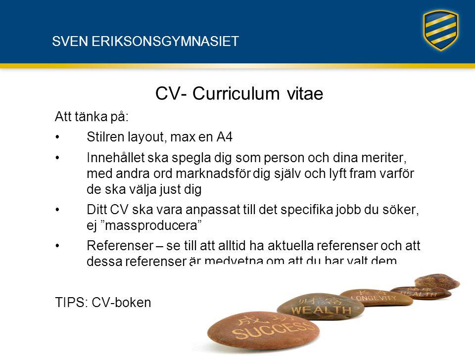 SVEN ERIKSONSGYMNASIET CV- Curriculum vitae Att tänka på: •Stilren layout, max en A4 •Innehållet ska spegla dig som person och dina meriter, med andra