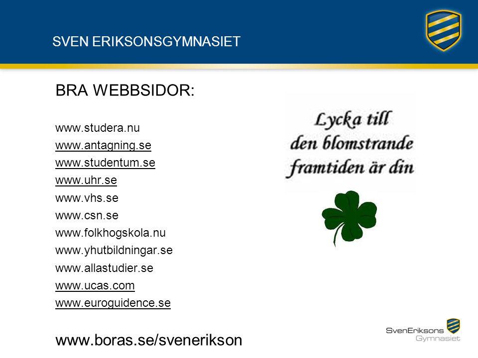SVEN ERIKSONSGYMNASIET BRA WEBBSIDOR: www.studera.nu www.antagning.se www.studentum.se www.uhr.se www.vhs.se www.csn.se www.folkhogskola.nu www.yhutbi