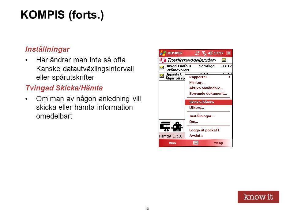 10 KOMPIS (forts.) Inställningar •Här ändrar man inte så ofta. Kanske datautväxlingsintervall eller spårutskrifter Tvingad Skicka/Hämta •Om man av någ
