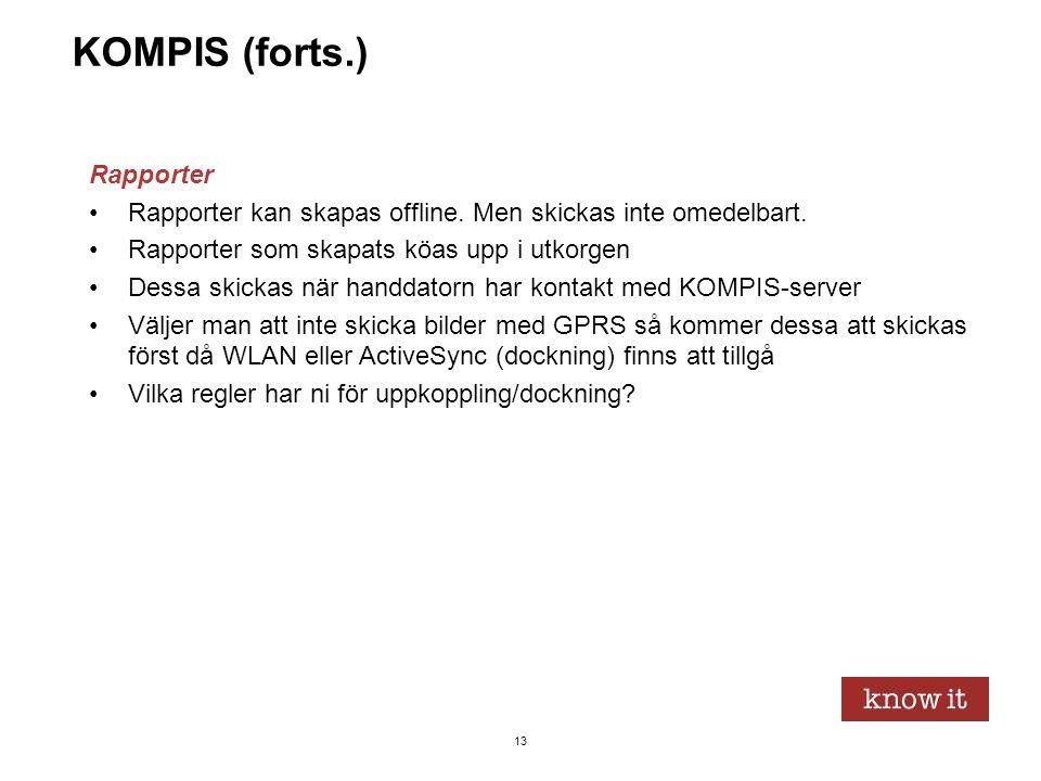 13 KOMPIS (forts.) Rapporter •Rapporter kan skapas offline. Men skickas inte omedelbart. •Rapporter som skapats köas upp i utkorgen •Dessa skickas när