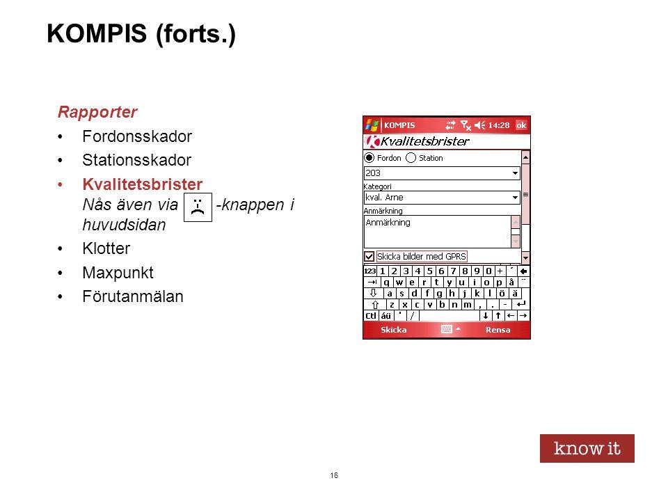 16 KOMPIS (forts.) Rapporter •Fordonsskador •Stationsskador •Kvalitetsbrister Nås även via -knappen i huvudsidan •Klotter •Maxpunkt •Förutanmälan