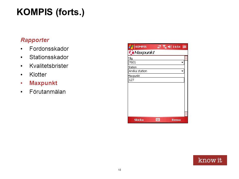 18 KOMPIS (forts.) Rapporter •Fordonsskador •Stationsskador •Kvalitetsbrister •Klotter •Maxpunkt •Förutanmälan