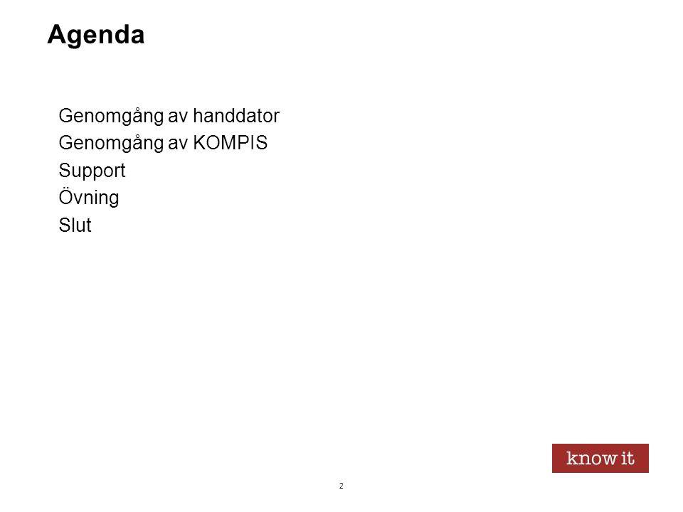 2 Agenda Genomgång av handdator Genomgång av KOMPIS Support Övning Slut