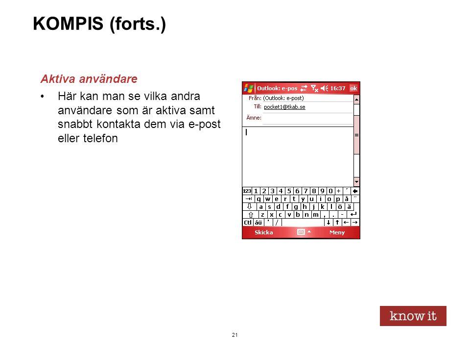 21 KOMPIS (forts.) Aktiva användare •Här kan man se vilka andra användare som är aktiva samt snabbt kontakta dem via e-post eller telefon
