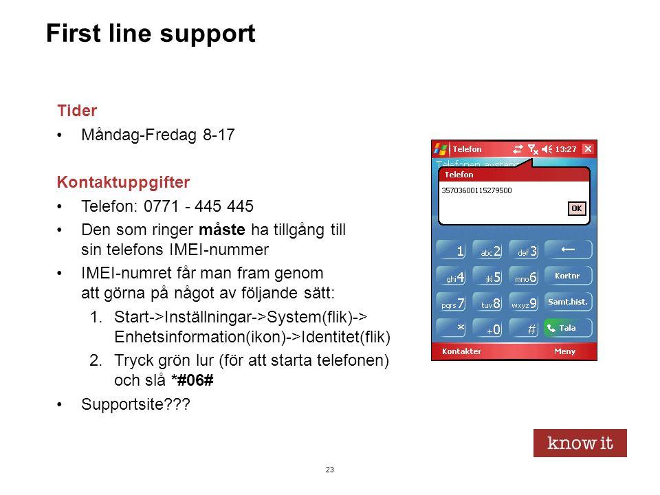 23 First line support Tider •Måndag-Fredag 8-17 Kontaktuppgifter •Telefon: 0771 - 445 445 •Den som ringer måste ha tillgång till sin telefons IMEI-num