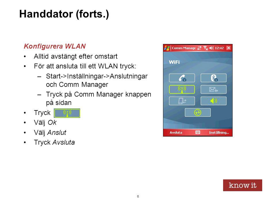 6 Handdator (forts.) Konfigurera WLAN •Alltid avstängt efter omstart •För att ansluta till ett WLAN tryck: –Start->Inställningar->Anslutningar och Com