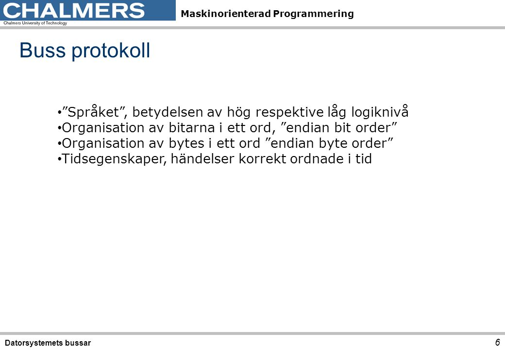 """Maskinorienterad Programmering Buss protokoll Datorsystemets bussar 6 • """"Språket"""", betydelsen av hög respektive låg logiknivå • Organisation av bitarn"""