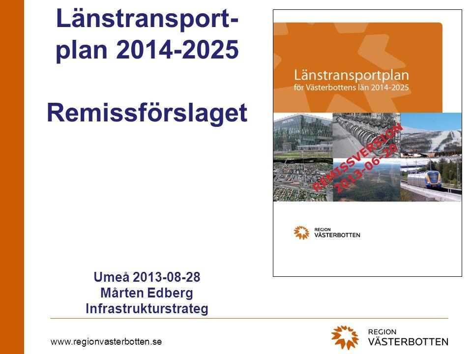 www.regionvasterbotten.se Länstransport- plan 2014-2025 Remissförslaget Umeå 2013-08-28 Mårten Edberg Infrastrukturstrateg