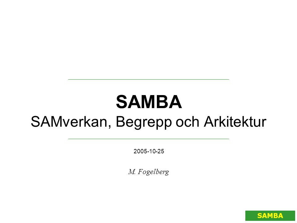 Begreppsmodeller SAMBA •Få begreppsmodeller, 7 stycken •UML använt som notationsspråk