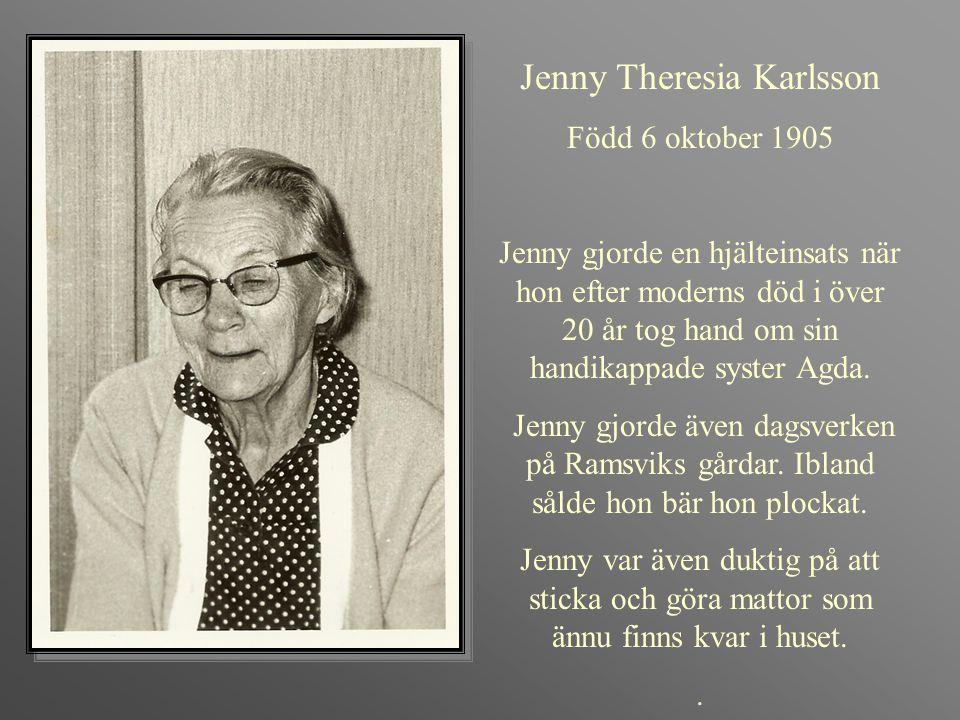 Jenny Theresia Karlsson Född 6 oktober 1905 Jenny gjorde en hjälteinsats när hon efter moderns död i över 20 år tog hand om sin handikappade syster Ag