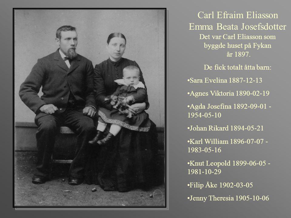 Carl Efraim Eliasson Emma Beata Josefsdotter Det var Carl Eliasson som byggde huset på Fykan år 1897. De fick totalt åtta barn: •Sara Evelina 1887-12-