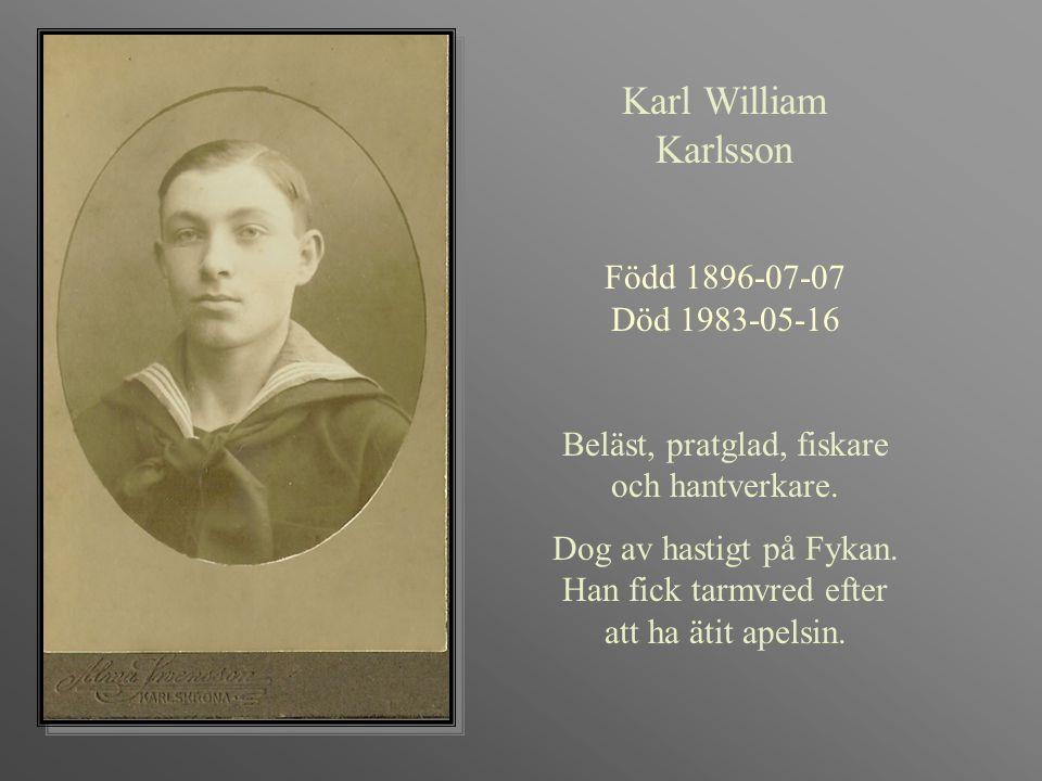 Karl William Karlsson Född 1896-07-07 Död 1983-05-16 Beläst, pratglad, fiskare och hantverkare. Dog av hastigt på Fykan. Han fick tarmvred efter att h