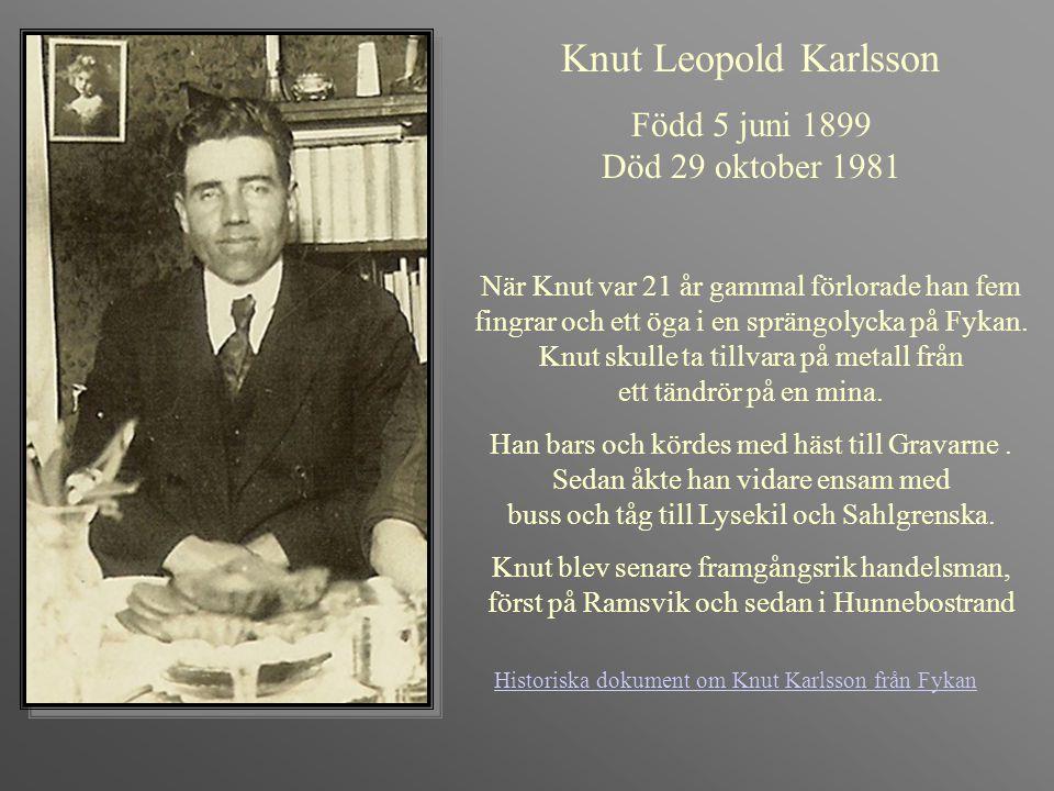 Knut Leopold Karlsson Född 5 juni 1899 Död 29 oktober 1981 När Knut var 21 år gammal förlorade han fem fingrar och ett öga i en sprängolycka på Fykan.