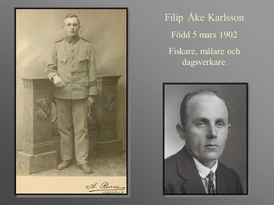 Filip Åke Karlsson Född 5 mars 1902 Fiskare, målare och dagsverkare.